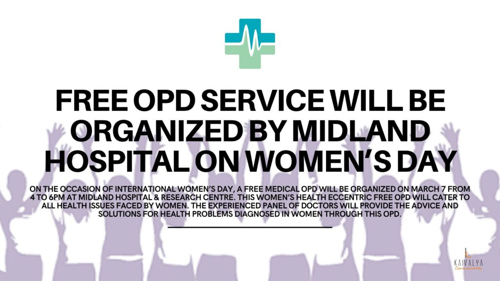 On the occasion of International Women's Day, a free medical OPD will be organized on March 7 from 4 to 6 pm at Midland Healthcare & Research Centre.