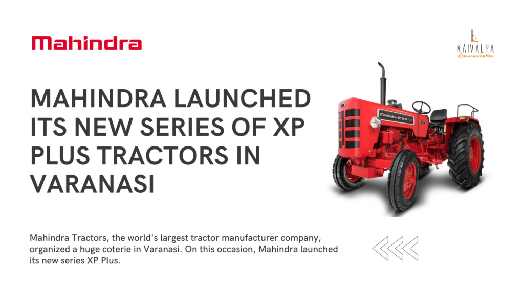 Mahindra launched its new series of XP Plus Tractors in Varanasi