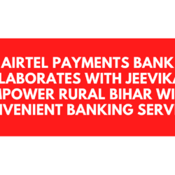 Airtel Payments Bank Collaborates with JEEViKA to empower rural Bihar with convenient banking services