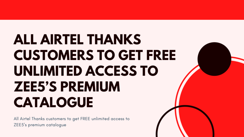 All Airtel Thanks customers to get FREE unlimited access to ZEE5's premium catalogue