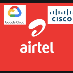Airtel partners with Google Cloud and Cisco